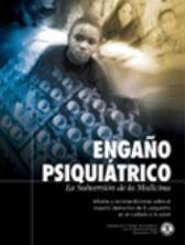 ENGAÑO PSIQUIATRICO: LA SUBVERSION DE LA MEDICINA. Informe y recomendaciones sobre el impacto destructivo de la psiquiatría en el cuidado de la salud.