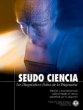 SEUDO CIENCIA: LOS DIAGNOSTICOS FALSOS DE LA PSIQUIATRIA. Informes y recomendaciones sobre el fraude sin ciencia perpretado por la psiquiatría.