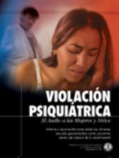 VIOLACION PSIQUIATRICA: EL ASALTO A LAS MUJERES Y NIÑOS. Informe y recomendaciones sobre los crímenes sexuales generalizados contra pacientes dentro del sistema de la salud mental.
