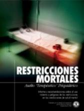 RESTRICCIONES MORTALES: ASALTO 'TERAPEUTICO' PSIQUIATRICO. Informe y recomendaciones sobre el uso violento y peligroso de las restricciones en las instalaciones de salud mental.