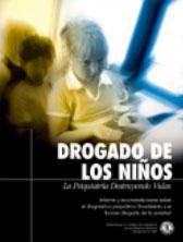 DROGANDO A LOS NIÑOS: LA PSIQUIATRIA DESTRUYENDO VIDAS. Informe y recomendaciones sobre el diagnóstico psiquiátrico fraudulento y el drogado a la fuerza de la juventud.