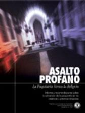 ASALTO PROFANO: LA PSIQUIATRIA VERSUS LA RELIGION. Informe y recomendaciones sobre la subversión de la psiquiatría en las creencias y prácticas religiosas.