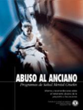 ABUSO AL ANCIANO: PROGRAMAS DE SALUD MENTAL CRUELES. Informe y recomendaciones sobre el tratamiento abusivo de la psiqiatría a los ancianos.